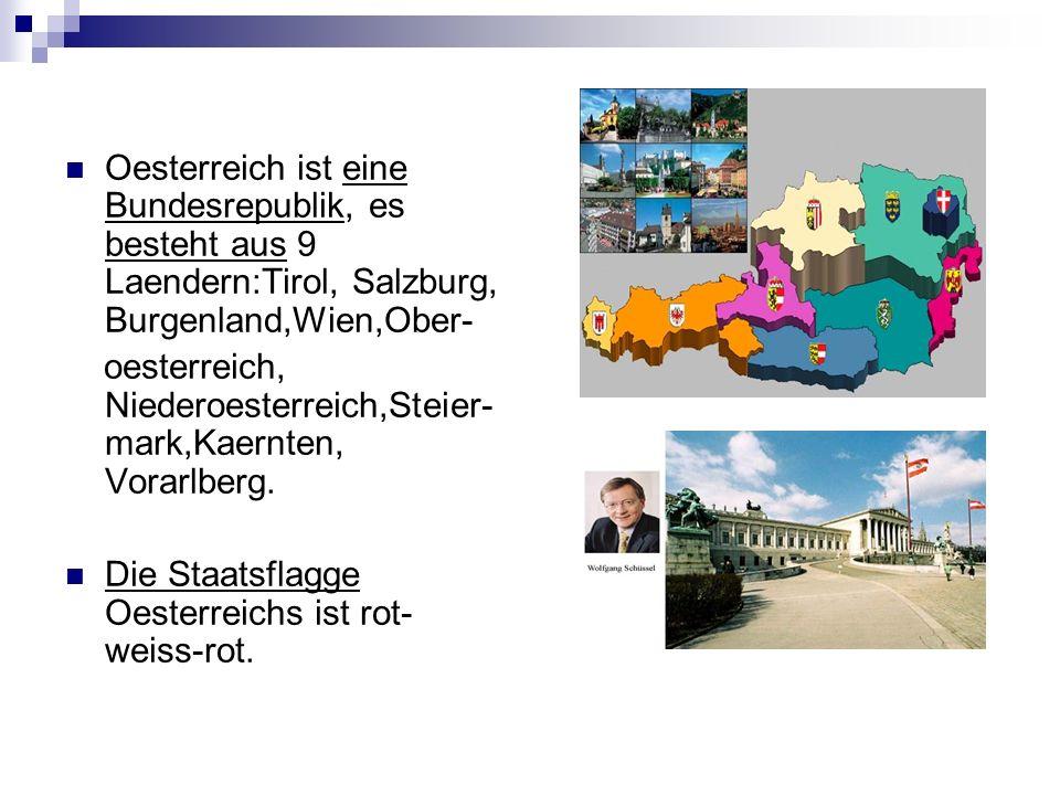 Oesterreich ist eine Bundesrepublik, es besteht aus 9 Laendern:Tirol, Salzburg, Burgenland,Wien,Ober-