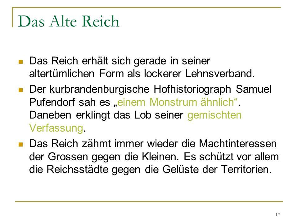 Das Alte Reich Das Reich erhält sich gerade in seiner altertümlichen Form als lockerer Lehnsverband.
