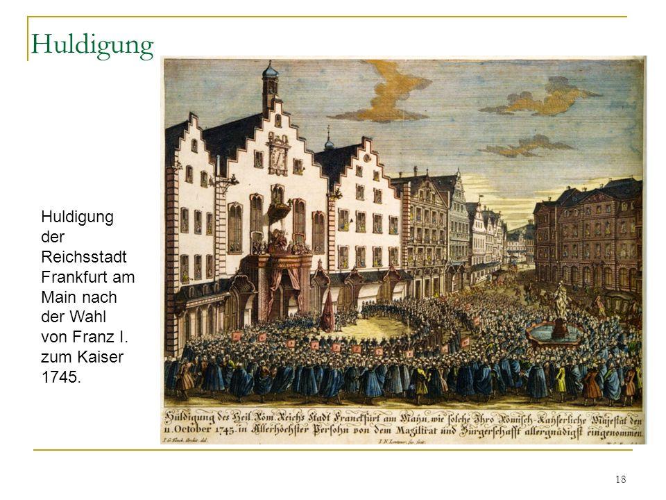 Huldigung Huldigung der Reichsstadt Frankfurt am Main nach der Wahl von Franz I. zum Kaiser 1745.