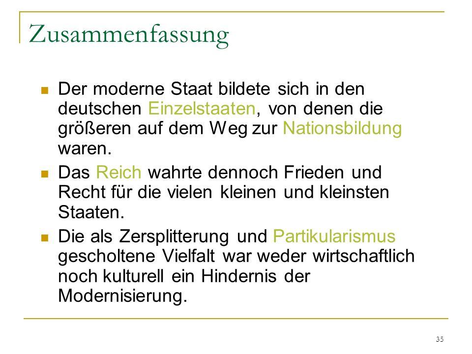 Zusammenfassung Der moderne Staat bildete sich in den deutschen Einzelstaaten, von denen die größeren auf dem Weg zur Nationsbildung waren.