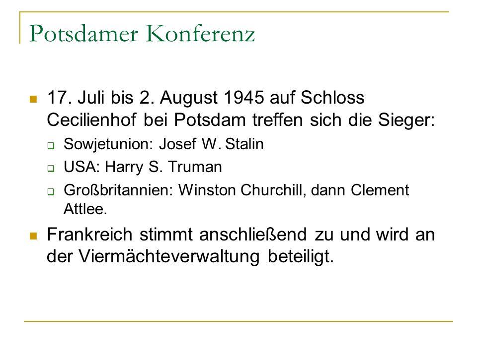 Potsdamer Konferenz 17. Juli bis 2. August 1945 auf Schloss Cecilienhof bei Potsdam treffen sich die Sieger: