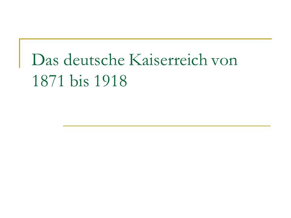 Das deutsche Kaiserreich von 1871 bis 1918