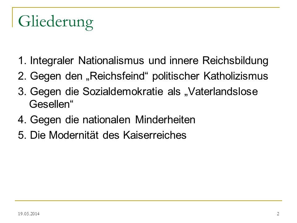 Gliederung 1. Integraler Nationalismus und innere Reichsbildung
