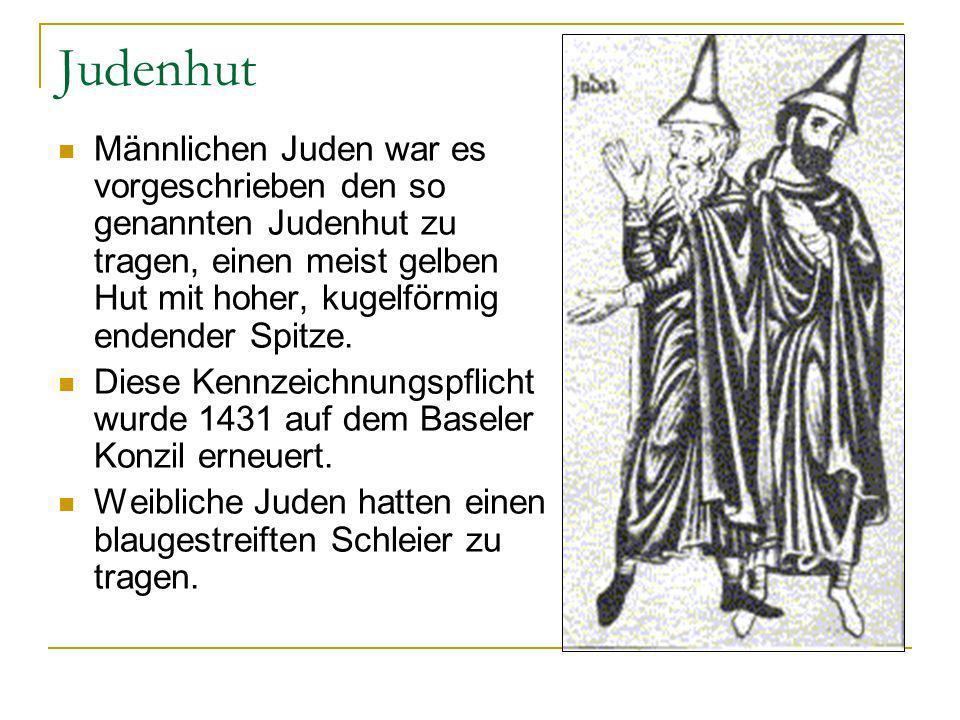 Judenhut Männlichen Juden war es vorgeschrieben den so genannten Judenhut zu tragen, einen meist gelben Hut mit hoher, kugelförmig endender Spitze.
