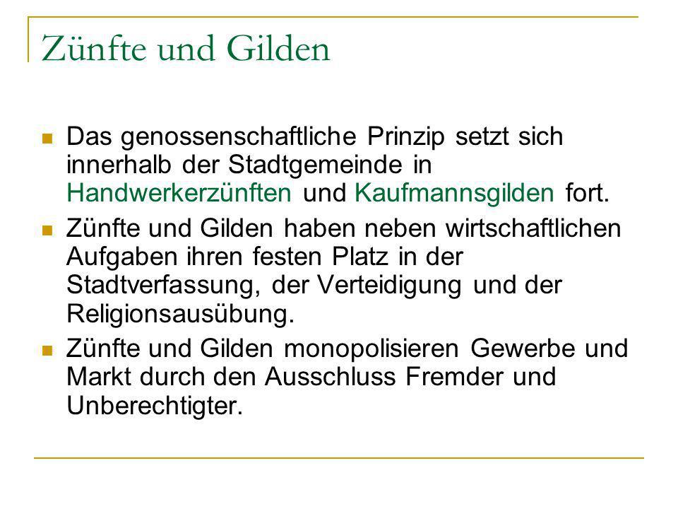 Zünfte und Gilden Das genossenschaftliche Prinzip setzt sich innerhalb der Stadtgemeinde in Handwerkerzünften und Kaufmannsgilden fort.