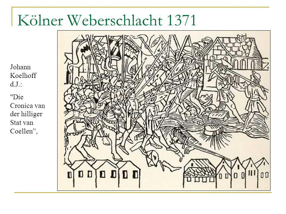 Kölner Weberschlacht 1371 Aus: Johann Koelhoff d.J.: