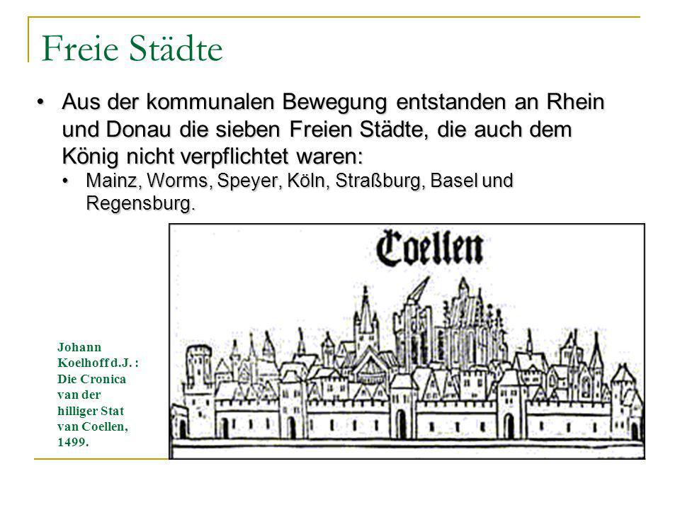 Freie Städte Aus der kommunalen Bewegung entstanden an Rhein und Donau die sieben Freien Städte, die auch dem König nicht verpflichtet waren: