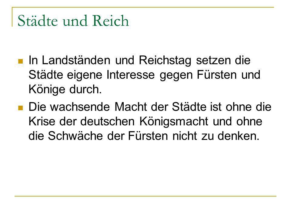 Städte und Reich In Landständen und Reichstag setzen die Städte eigene Interesse gegen Fürsten und Könige durch.