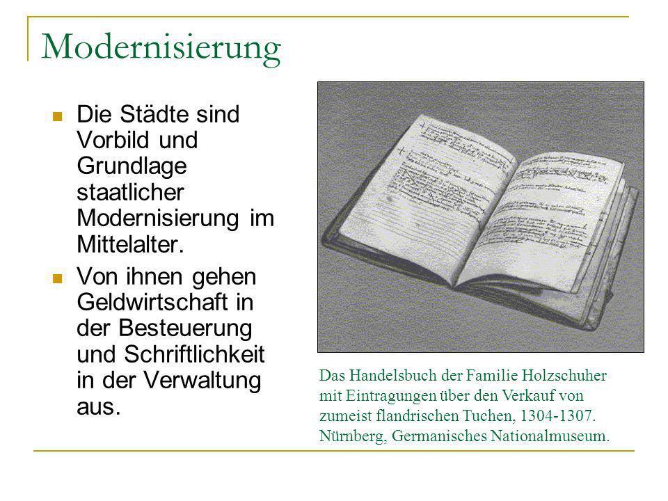 Modernisierung Die Städte sind Vorbild und Grundlage staatlicher Modernisierung im Mittelalter.