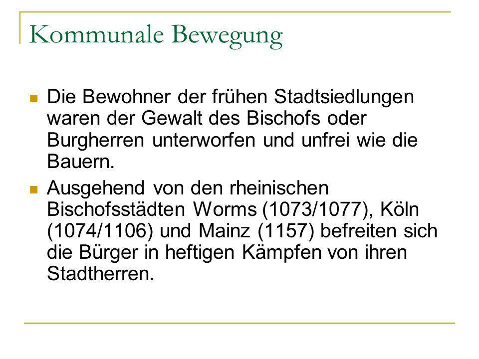 Kommunale Bewegung Die Bewohner der frühen Stadtsiedlungen waren der Gewalt des Bischofs oder Burgherren unterworfen und unfrei wie die Bauern.