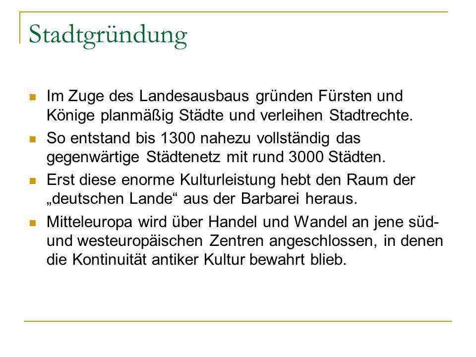 Stadtgründung Im Zuge des Landesausbaus gründen Fürsten und Könige planmäßig Städte und verleihen Stadtrechte.