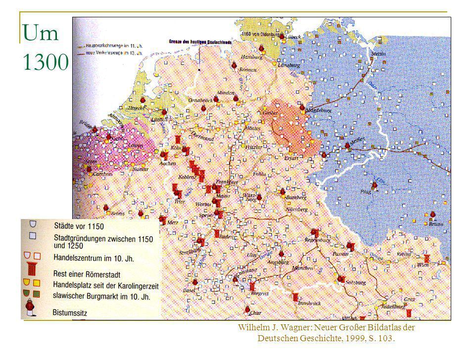 Um 1300 Wilhelm J. Wagner: Neuer Großer Bildatlas der Deutschen Geschichte, 1999, S. 103.