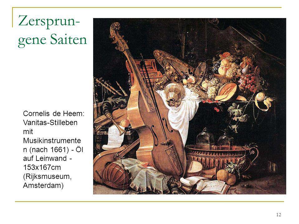 Zersprun-gene Saiten Cornelis de Heem: Vanitas-Stilleben mit Musikinstrumenten (nach 1661) - Öl auf Leinwand - 153x167cm (Rijksmuseum, Amsterdam)
