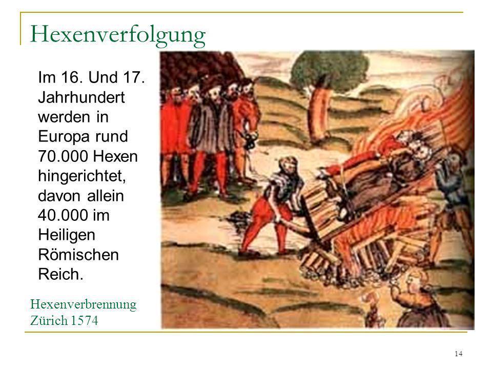 Hexenverfolgung Im 16. Und 17. Jahrhundert werden in Europa rund 70.000 Hexen hingerichtet, davon allein 40.000 im Heiligen Römischen Reich.