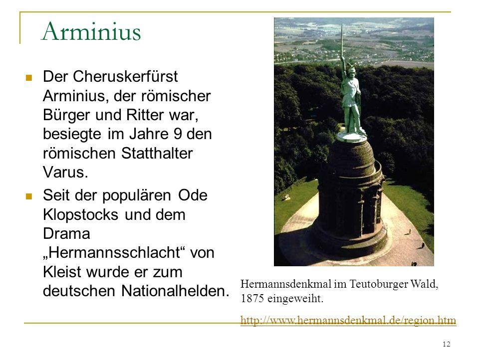 Arminius Der Cheruskerfürst Arminius, der römischer Bürger und Ritter war, besiegte im Jahre 9 den römischen Statthalter Varus.