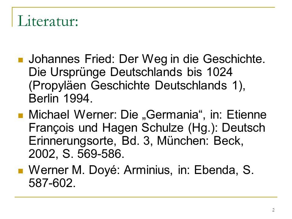 Literatur: Johannes Fried: Der Weg in die Geschichte. Die Ursprünge Deutschlands bis 1024 (Propyläen Geschichte Deutschlands 1), Berlin 1994.