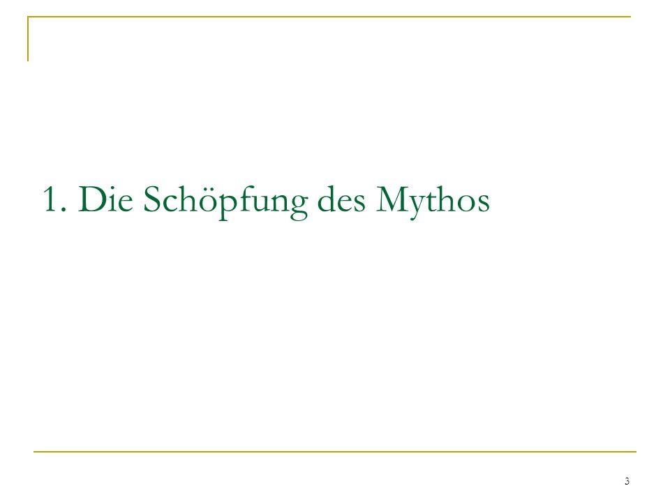1. Die Schöpfung des Mythos