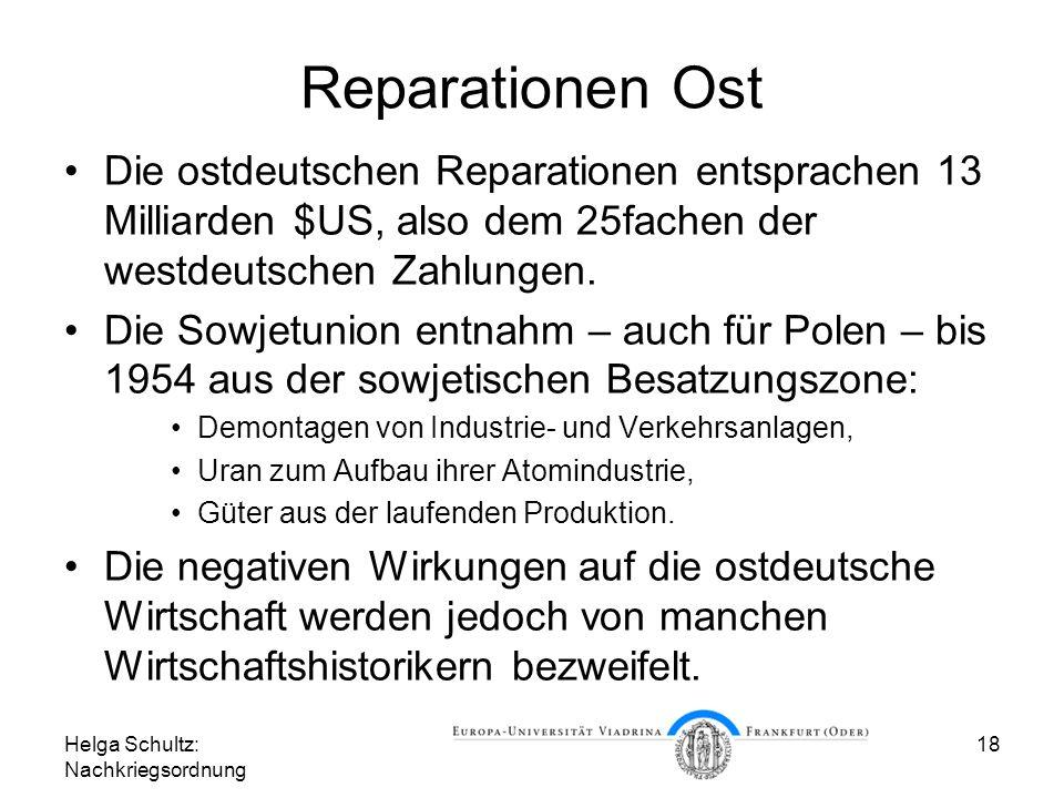 Reparationen Ost Die ostdeutschen Reparationen entsprachen 13 Milliarden $US, also dem 25fachen der westdeutschen Zahlungen.