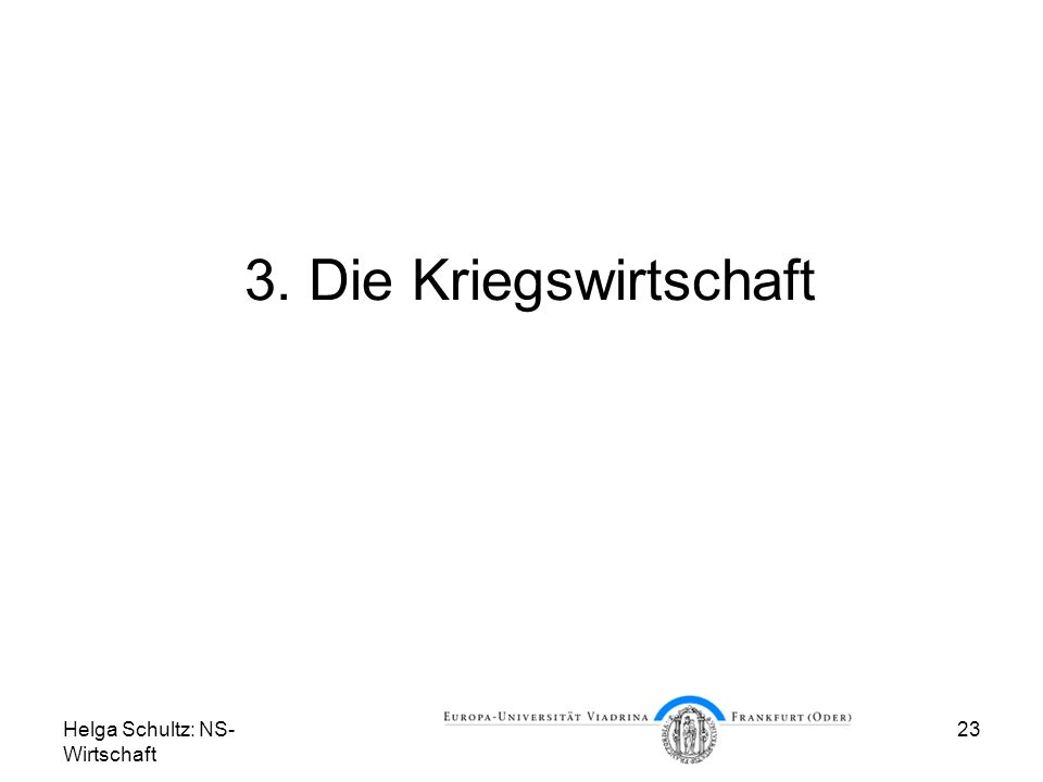 3. Die Kriegswirtschaft Helga Schultz: NS-Wirtschaft