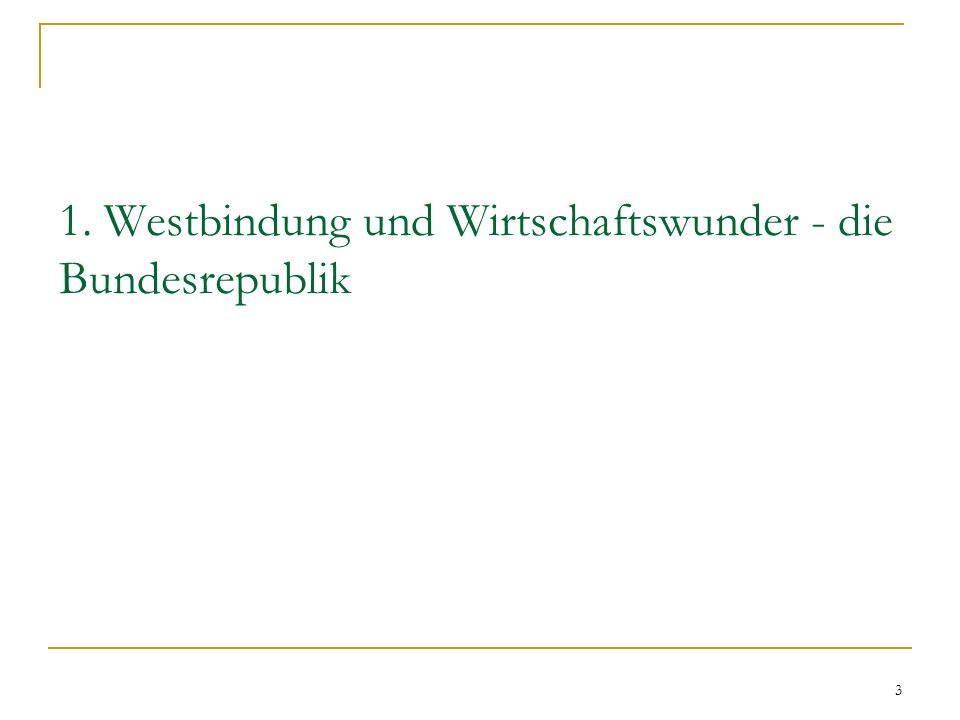 1. Westbindung und Wirtschaftswunder - die Bundesrepublik
