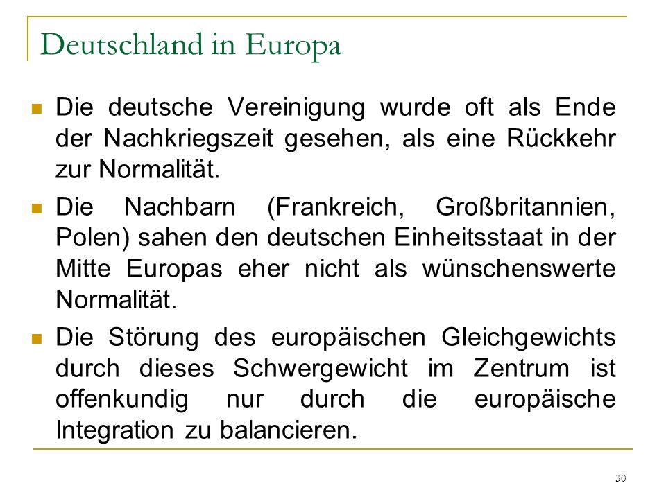 Deutschland in Europa Die deutsche Vereinigung wurde oft als Ende der Nachkriegszeit gesehen, als eine Rückkehr zur Normalität.