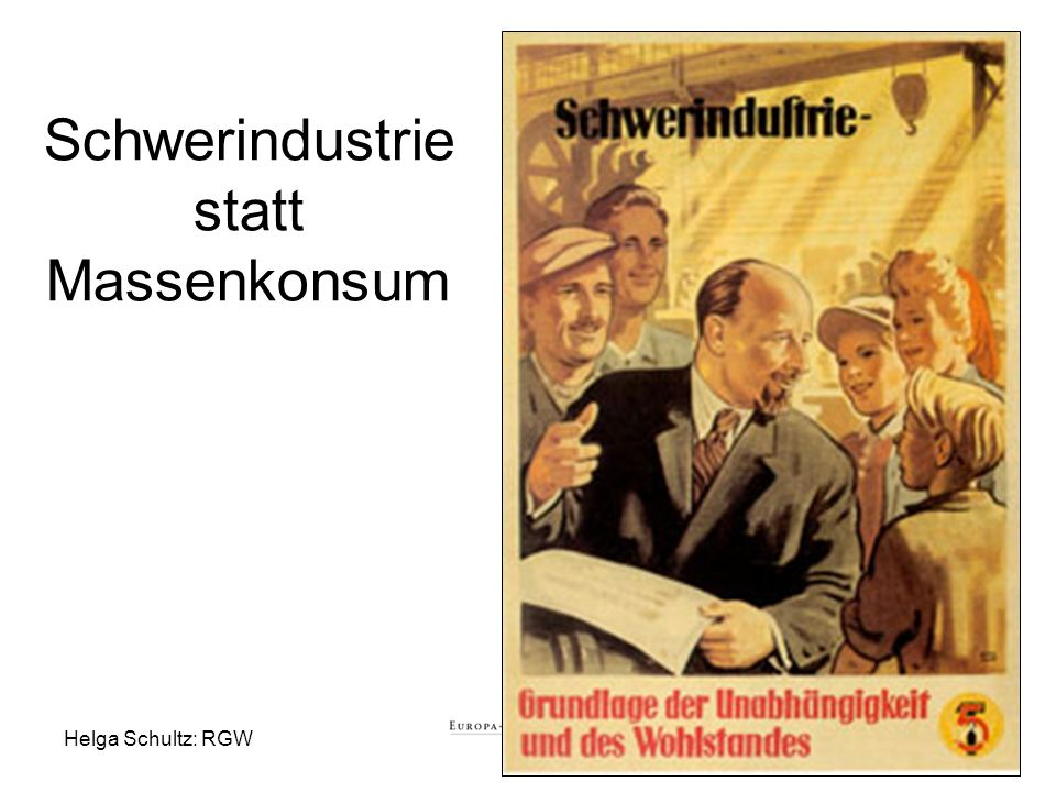 Schwerindustrie statt Massenkonsum