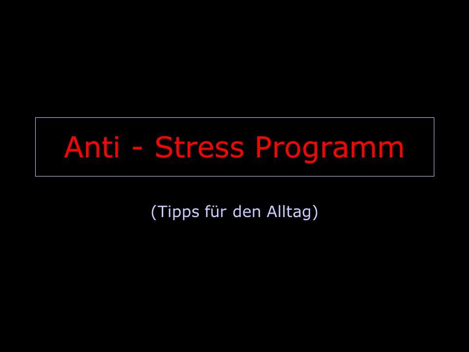 Anti - Stress Programm (Tipps für den Alltag)