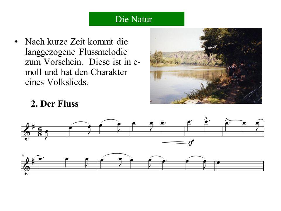 Die Natur Nach kurze Zeit kommt die langgezogene Flussmelodie zum Vorschein. Diese ist in e-moll und hat den Charakter eines Volkslieds.