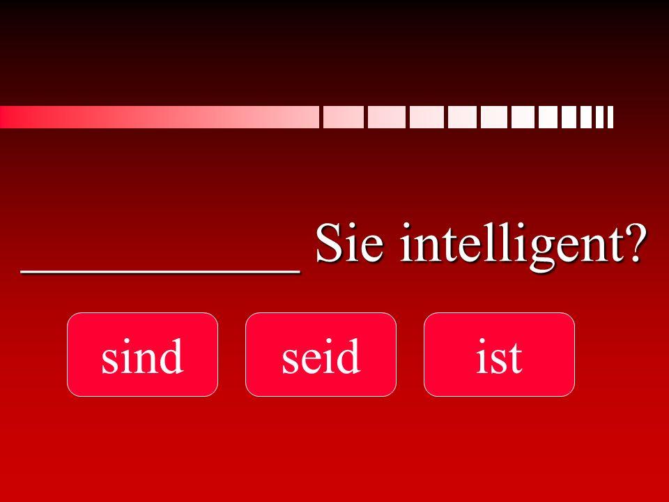__________ Sie intelligent