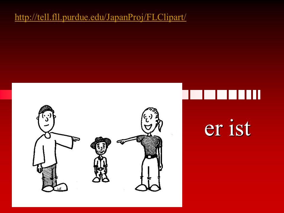http://tell.fll.purdue.edu/JapanProj/FLClipart/ er ist