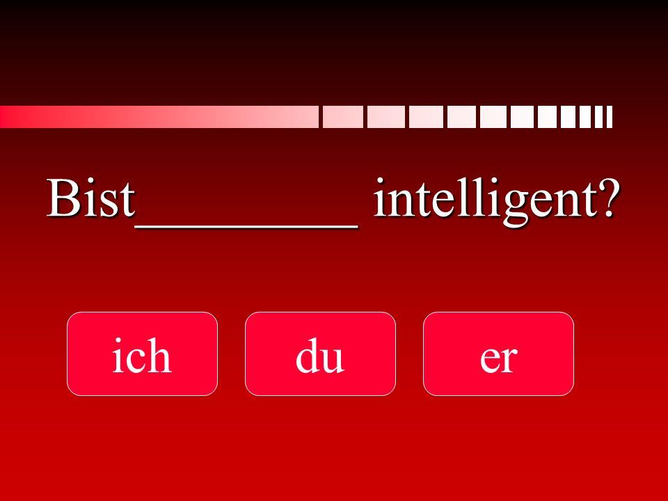 Bist________ intelligent