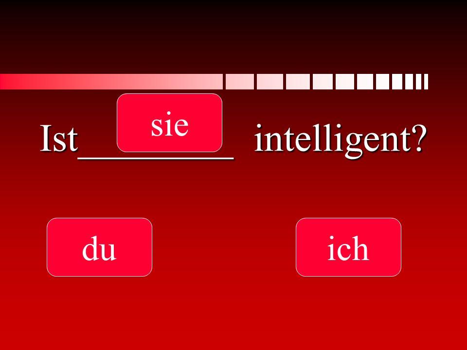 Ist________ intelligent