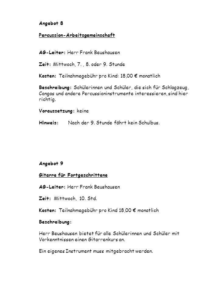 Angebot 8 Percussion-Arbeitsgemeinschaft AG-Leiter: Herr Frank Beushausen Zeit: Mittwoch, 7.