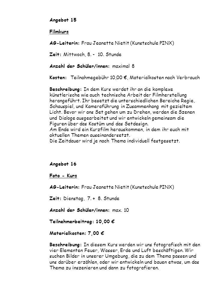 Angebot 15 Filmkurs AG-Leiterin: Frau Jeanette Nietit (Kunstschule PINX) Zeit: Mittwoch, 8.