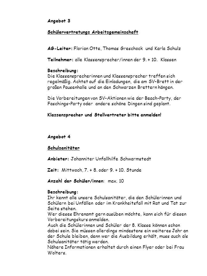 Angebot 3 Schülervertretungs Arbeitsgemeinschaft AG-Leiter: Florian Otte, Thomas Greschock und Karla Schulz Teilnehmer: alle Klassensprecher/innen der 9.