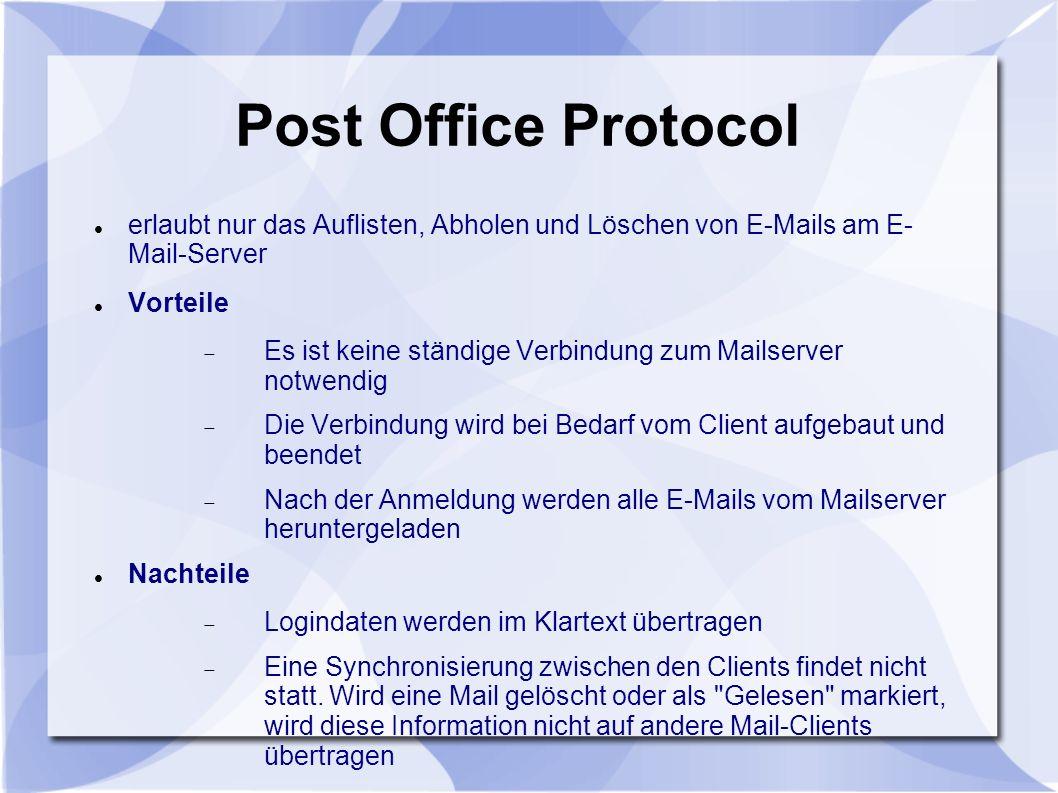 Post Office Protocol erlaubt nur das Auflisten, Abholen und Löschen von E-Mails am E- Mail-Server. Vorteile.