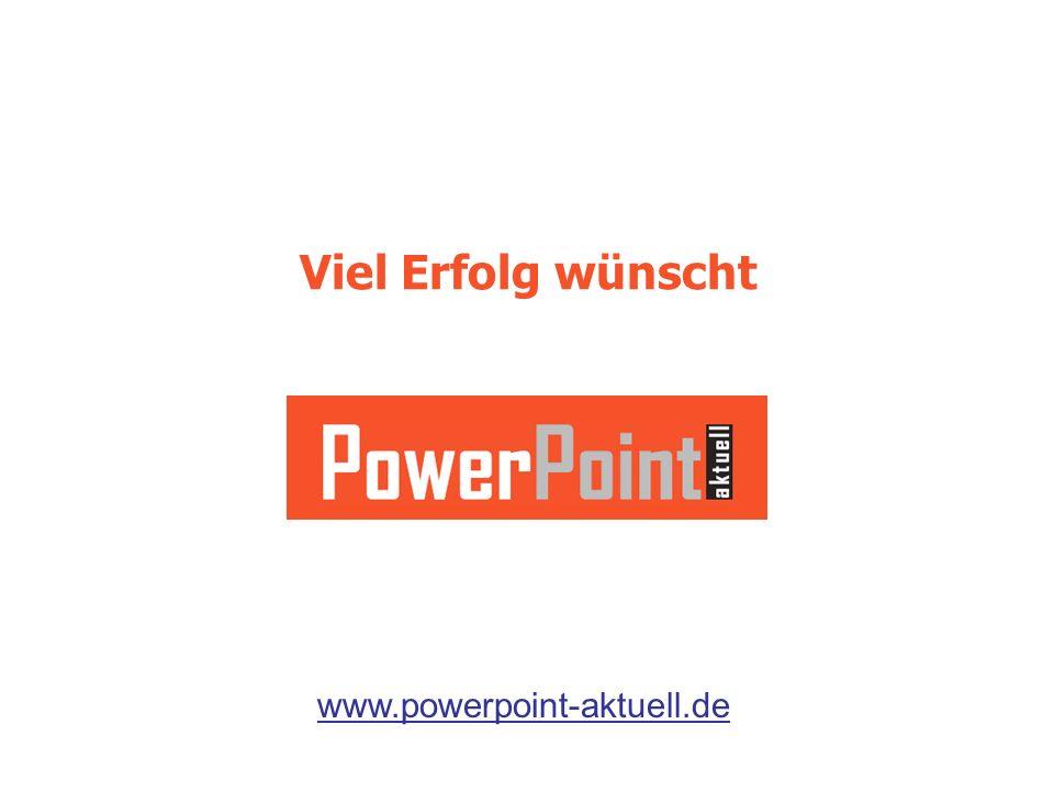 Viel Erfolg wünscht www.powerpoint-aktuell.de