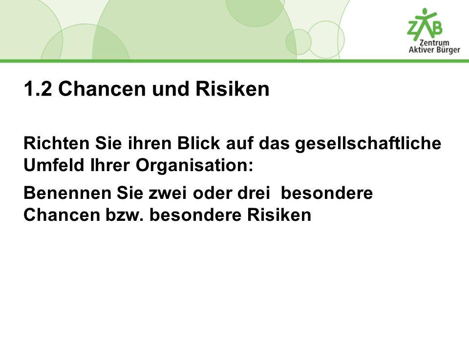1.2 Chancen und Risiken Richten Sie ihren Blick auf das gesellschaftliche Umfeld Ihrer Organisation: