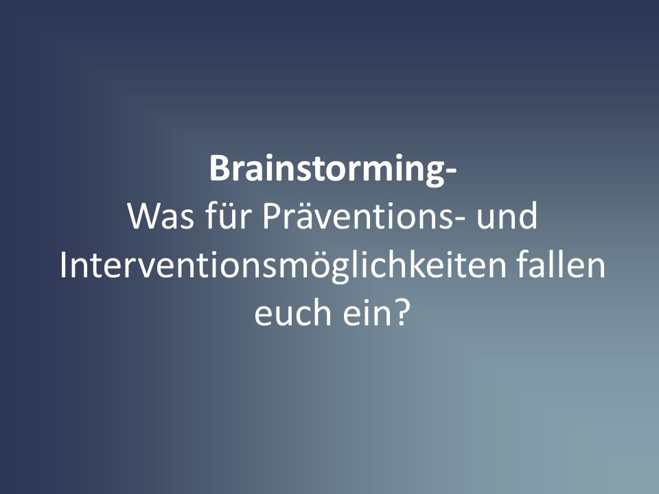 Brainstorming- Was für Präventions- und Interventionsmöglichkeiten fallen euch ein