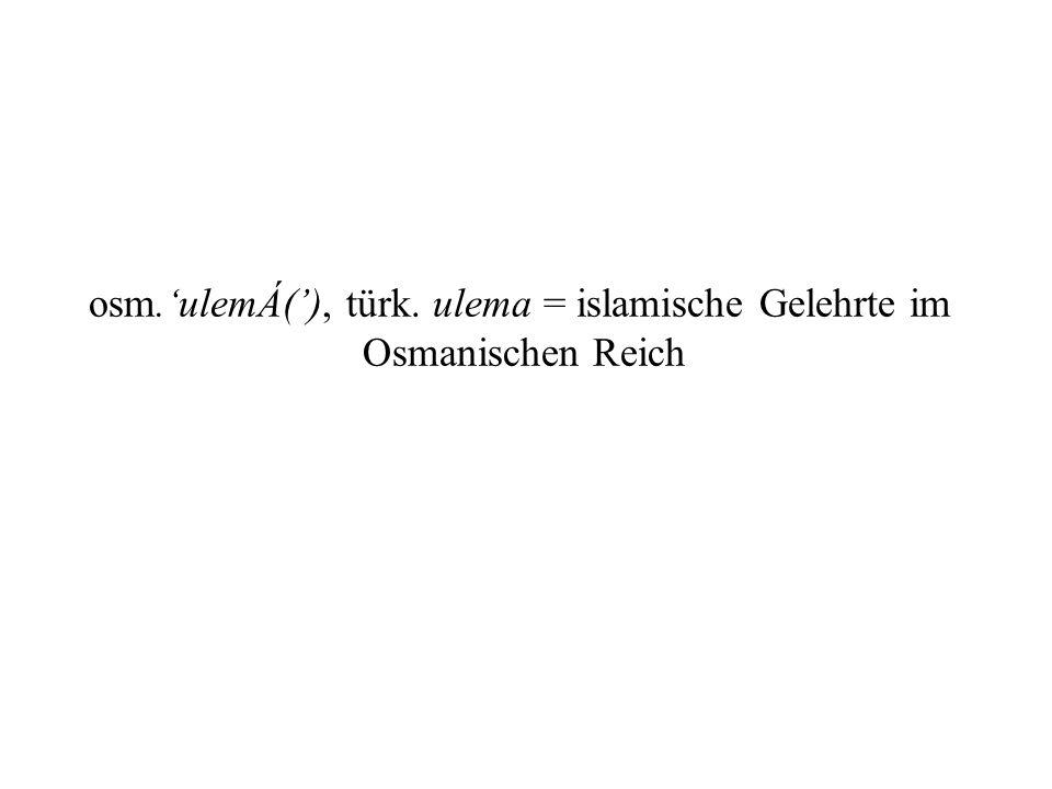 osm.'ulemÁ('), türk. ulema = islamische Gelehrte im