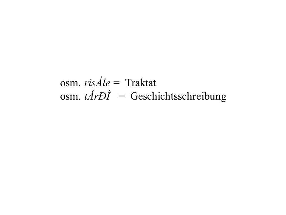 osm. risÁle = Traktat osm. tÁrÐÌ = Geschichtsschreibung