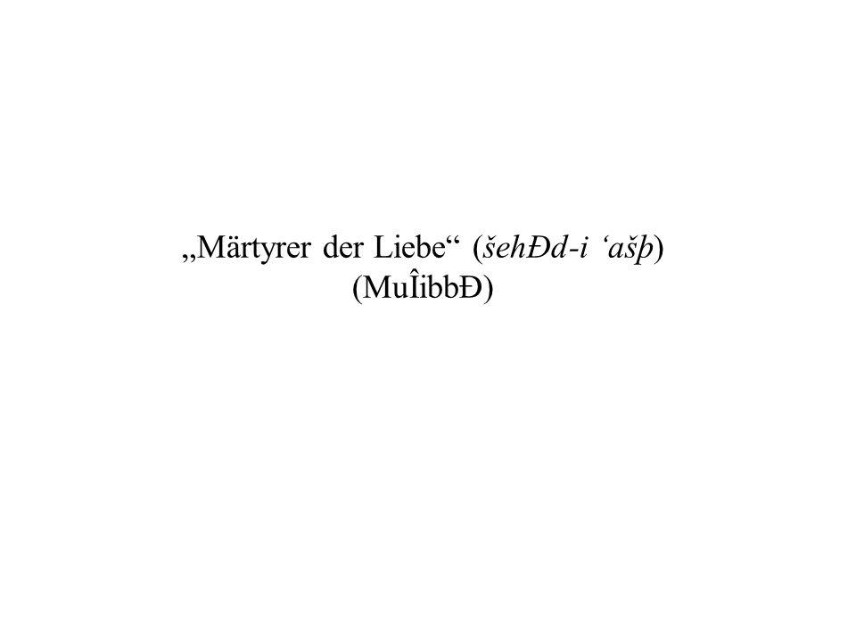 """""""Märtyrer der Liebe (šehÐd-i 'ašþ)"""