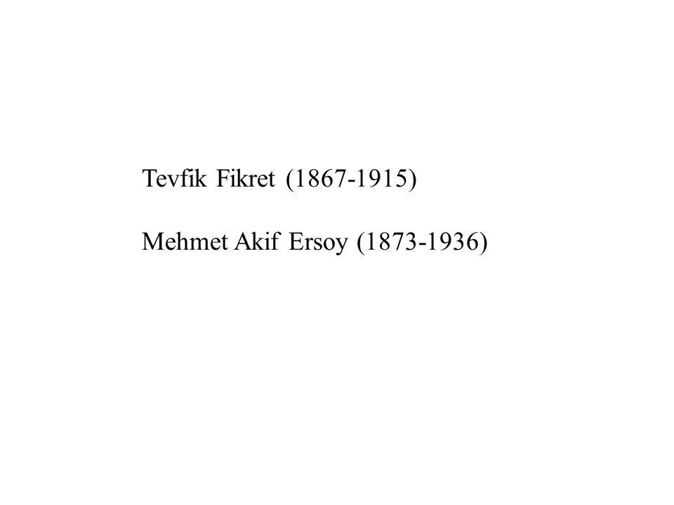 Tevfik Fikret (1867-1915) Mehmet Akif Ersoy (1873-1936)