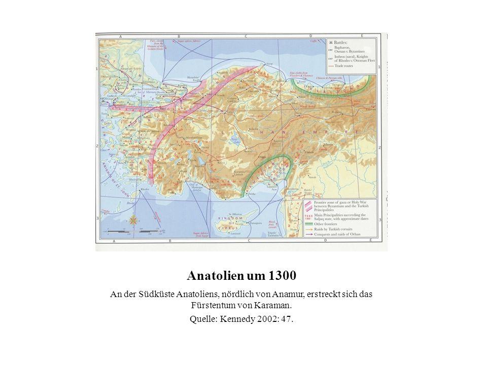 Anatolien um 1300 An der Südküste Anatoliens, nördlich von Anamur, erstreckt sich das Fürstentum von Karaman.