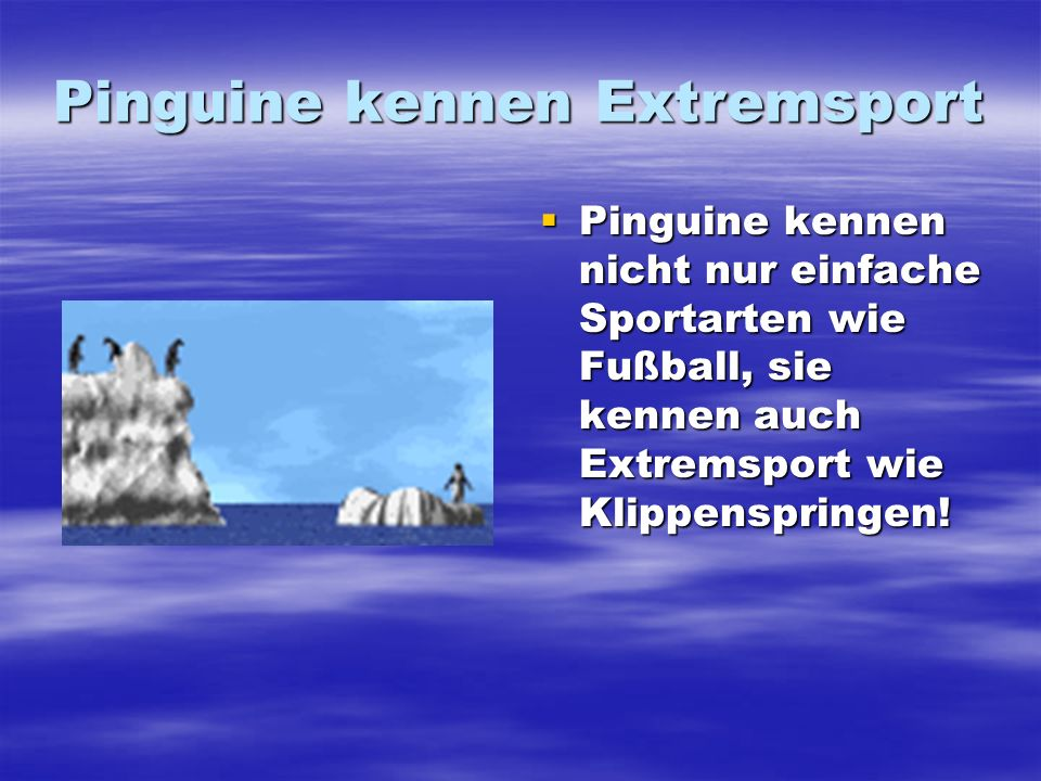 Pinguine kennen Extremsport
