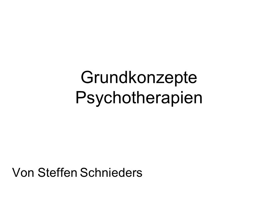 Grundkonzepte Psychotherapien