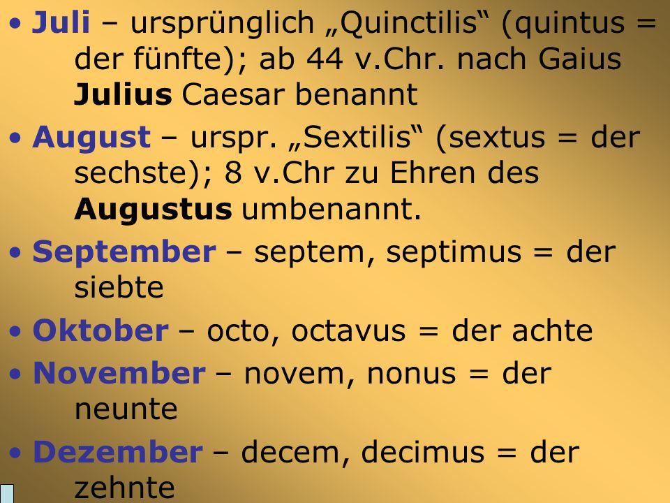 """Juli – ursprünglich """"Quinctilis (quintus =. der fünfte); ab 44 v. Chr"""