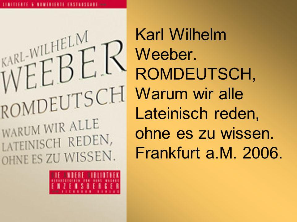 Karl Wilhelm Weeber. ROMDEUTSCH, Warum wir alle Lateinisch reden, ohne es zu wissen.