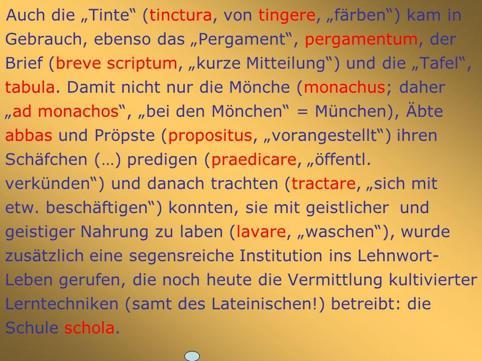 """Auch die """"Tinte (tinctura, von tingere, """"färben ) kam in Gebrauch, ebenso das """"Pergament , pergamentum, der Brief (breve scriptum, """"kurze Mitteilung ) und die """"Tafel , tabula."""