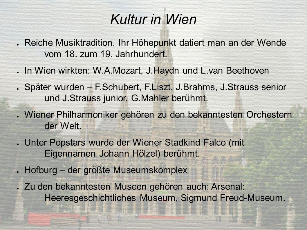 Kultur in Wien Reiche Musiktradition. Ihr Höhepunkt datiert man an der Wende vom 18. zum 19. Jahrhundert.